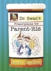 Dr. Swan's Prescription for Parent-itis - Criswell Freeman
