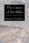 The Canon of the Bible: Its Formation, History, and Fluctuations - Samuel Davidson