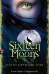 Sixteen Moons - Eine Unsterbliche Liebe - Kami Garcia, Margaret Stohl, Petra Koob-Pawis