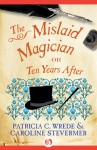 The Mislaid Magician: or Ten Years After - Patricia C. Wrede