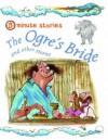 The Ogre's Bride and Other Stories. Editor, Belinda Gallagher - Belinda Gallagher