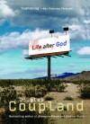 LIFE AFTER GOD - Douglas Coupland