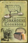 The Workhouse Cookbook - Peter Higginbotham