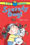 Scaredy Dog! (I Am Reading Series) - Andy Ellis