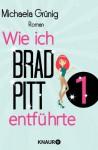 Wie ich Brad Pitt entführte 1: Serial Teil 1 (German Edition) - Michaela Grünig