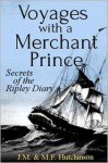 Voyages with a Merchant Prince: Secrets of the Ripley Diary - M.F. Hutchinson