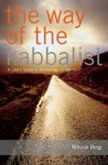 The Way of the Kabbalist: A User's Guide to Technology for the Soul - Yehuda Berg