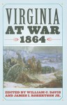 Virginia at War, 1864 - William C. Davis, James I. Robertson Jr., Richard J. Sommers, Aaron Sheehan-Dean, Ted Tunnell, Peter Wallenstein, J. Michael Cobb, Ginette Aley, Jared Bond, Bradford A. Wineman