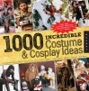 1,000 Incredible Costume and Cosplay Ideas: A Showcase of Creative Characters from Anime, Manga, Video Games, Movies, Comics, and More - Joey Marsocci, Allison DeBlasio