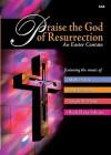 Praise the God of Resurrection: An Easter Cantata - Mark Hayes, Lloyd Larson, Joseph M. Martin