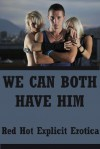 We Can Both Have Him: Five FFM Threesome Erotica Stories - Connie Hastings, Fran Diaz, Alice Drake, Hope Parsons, Maggie Fremont