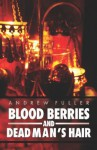 Blood Berries and Dead Man's Hair - Andrew Fuller