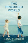 The Promised World - Lisa Tucker