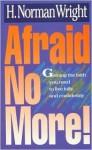Afraid No More! - H. Norman Wright