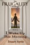 I Woke Up This Morning (FRUGALITY: Book 3 - Stuart Ayris