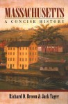Massachusetts: A Concise History - Richard D. Brown, Jack Tager