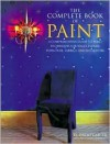 The Complete Book of Paint: A Comprehensive Guide to Paint Techniques for Walls, Floors, Furniture, Fabrics, and Metalwork - David Carter, Charles Hemming