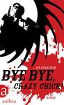 Bye Bye, Crazy Chick! - Joe Schreiber, Anke Caroline Burger