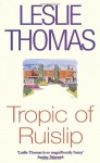Tropic Of Ruislip - Leslie Thomas