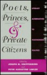 Poets, Princes, and Private Citizens: Literary Alternatives to Postmodern Politics - Joseph M. Knippenberg, Peter Augustine Lawler, Peter A. Lawler