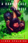 A Dark Place in the Jungle: Following Leakey's Last Angel Into Borneo - Linda Spalding