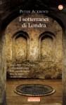 I sotterranei di Londra - Peter Ackroyd, Massimo Ortelio