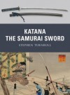 Katana: The Samurai Sword (Weapon) - Stephen Turnbull, Johnny Shumate