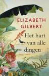 Het hart van alle dingen - Elizabeth Gilbert, Janneke Bego, Mireille Vroege