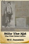 Billy the Kid: The Lost Interviews - W.C. Jameson
