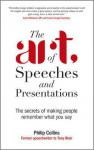 The Art of Speeches and Presentations: The Secrets of Making People Remember What You Say - Philip Collins, Collins