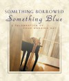 Something Borrowed, Something Blue: A Celebration of Your Wedding Day - D. Barbour