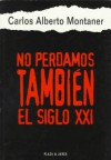No Perdamos Tambien el Siglo XXI - Carlos Alberto Montaner