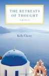 The Retreats of Thought: Poems - Kelly Cherry