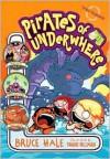 Pirates of Underwhere - Bruce Hale, Shane Hillman