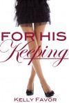 For His Keeping - Kelly Favor