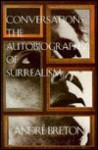 Conversations: The Autobiography of Surrealism - André Breton, Mark Polizzotti, André Parinaud
