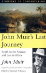 John Muir's Last Journey: South To The Amazon And East To Africa: Unpublished Journals And Selected Correspondence - John Muir, Michael P. Branch, Robert Michael Pyle