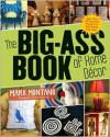 The Big-Ass Book of Home Decor: More Than 100 Inventive Projects for Cool Homes Like Yours - Mark Montano, Auxy Espinoza