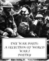 The War Poets: A Selection of World War I Poetry (a selection of poems from Rupert Brooke, Edward Thomas, Siegfried Sassoon, Ivor Gurney, Isaac Rosenberg and Wilfred Owen, all with an active Table of Contents) - Rupert Brooke, Siegfried Sassoon, Edward Thomas, Isaac Rosenberg