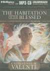 The Habitation Of The Blessed: A Dirge For Prester John Volume One (Prester John Trilogy) - Catherynne M. Valente, Ralph Lister