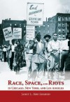 Race, Space, and Riots in Chicago, New York, and Los Angeles - Janet L. Abu-Lughod