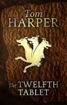 The Twelfth Tablet - Tom Harper