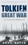 Tolkien and the Great War: The Threshold of Middle-earth - John Garth