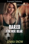 Bared for Her Bear (Wylde Bears) - Jenika Snow