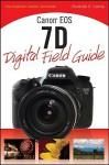 Canon EOS 7D Digital Field Guide - Charlotte K. Lowrie