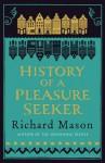 History of a Pleasure Seeker - Richard Mason