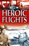 Heroic Flights: The First 100 Years of Aviation - John Frayn Turner