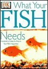 What Your Fish Needs - Mike Wickham, Bruce Fogle