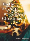 Ho Ho: The Dog Who Saved Christmas - David Congalton