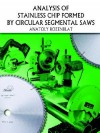 Analysis of Stainless Chip Formed by Circular Segmental Saws - Anatoly Rozenblat